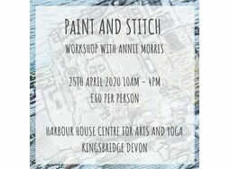 'PAINT AND STITCH' 25th April 2020 Harbour House, Kingsbridge Devon
