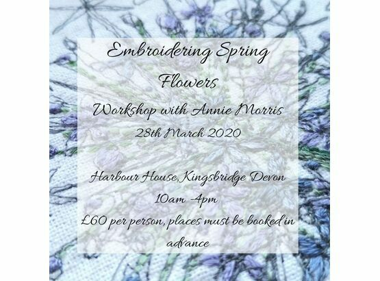 Embroidering Spring Flowers Workshop 28th March 2020 Harbour House, Kingsbridge Devon